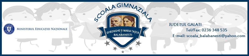 "Scoala Gimnaziala ""Gheorghe si Maria Tasca"" Balabanesti � Judetul Galati � Romania"